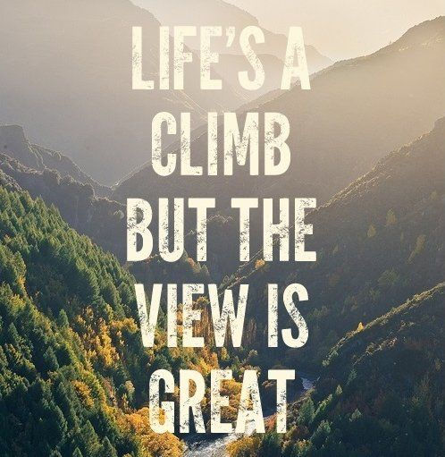 http://www.lovethispic.com/uploaded_images/98994-Lifes-A-Climb-But-The-View-Is-Great.jpg
